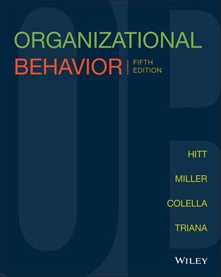 Organizational Behavior - Hitt, Michael A., and Miller, C. Chet, and Colella, Adrienne