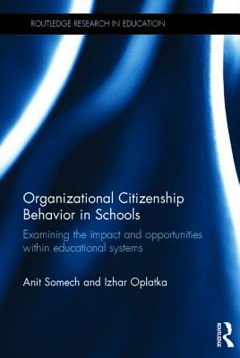 Organizational Citizenship Behavior in Schools: Examining the impact and opportunities within educational systems - Somech, Anit, and Oplatka, Izhar