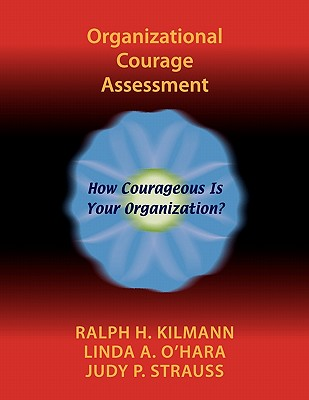 Organizational Courage Assessment - Kilmann, Ralph H, Ph.D., and O'Hara, Linda A, and Strauss, Judy P