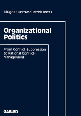 Organizational Politics: From Conflict-Suppression to Rational Conflict-Management - Dlugos, Gunther, and Farrell, Dan (Editor), and Dorow, Wolfgang
