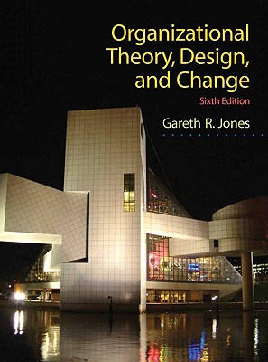 Organizational Theory, Design, and Change - Jones, Gareth R