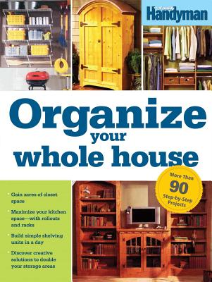 Organize Your Whole House - Family Handyman (Editor)