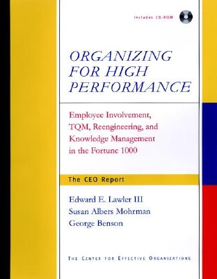 Organizing for High Performance: Employee Involvement, TQM, Re-Engineering, and Knowledge Management in the Fortune 1000 - Lawler, Edward E, III