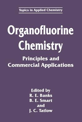 Organofluorine Chemistry: Principles and Commercial Applications - Banks, R E (Editor)