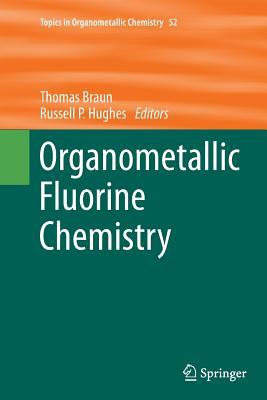 Organometallic Fluorine Chemistry - Braun, Thomas (Editor), and Hughes, Russell P (Editor)