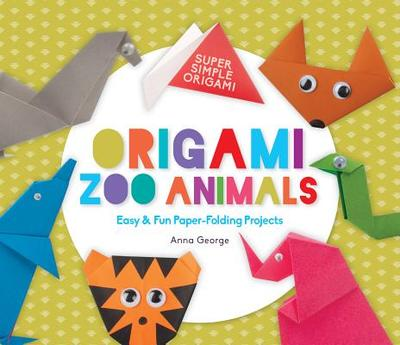 Origami Zoo Animals: Easy & Fun Paper-Folding Projects - George, Anna, and Craig, Diane