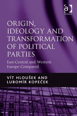 Origin, Ideology and Transformation of Political Parties: East-central and Western Europe Compared - Hlou'sek, Vit