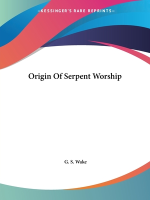 Origin of Serpent Worship - Wake, G S