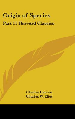 Origin of Species: Part 11 Harvard Classics - Darwin, Charles, Professor, and Eliot, Charles W (Editor)