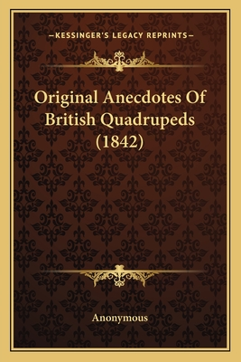 Original Anecdotes of British Quadrupeds (1842) - Anonymous