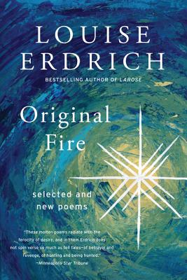 Original Fire: Selected and New Poems - Erdrich, Louise