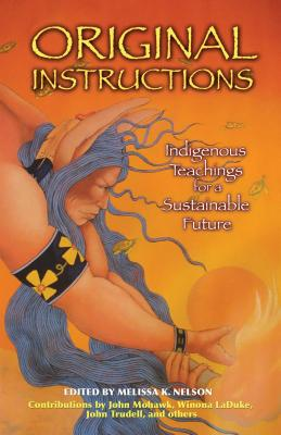 Original Instructions: Indigenous Teachings for a Sustainable Future - Nelson, Melissa K (Editor)