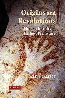 Origins and Revolutions: Human Identity in Earliest Prehistory - Gamble, Clive