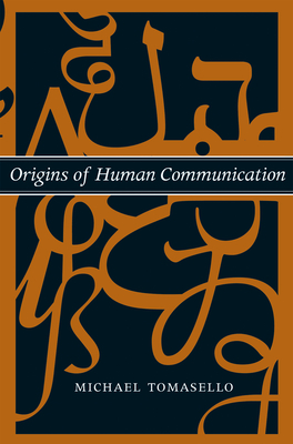 Origins of Human Communication - Tomasello, Michael, and Roeper, Tom (Editor)