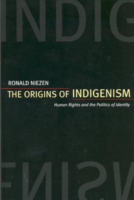 Origins of Indigenism: Human Rights & Politics of Identity - Niezen, Ronald