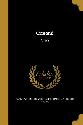 Ormond: A Tale - Edgeworth, Maria 1767-1849, and Ritchie, Anne Thackeray 1837-1919