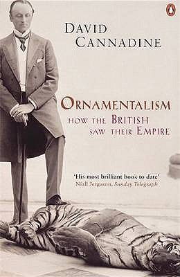 Ornamentalism: How the British Saw Their Empire - Cannadine, David, Mr.