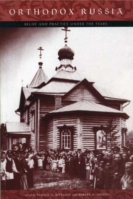 Orthodox Russia: Belief and Practice Under the Tsars - Kivelson, Valerie A (Editor), and Greene, Robert H (Editor)