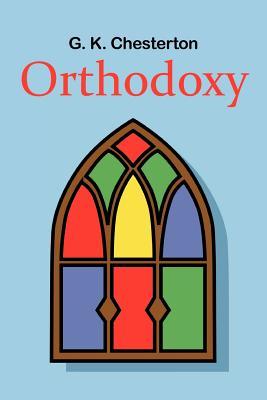 Orthodoxy - Chesterton, G. K.