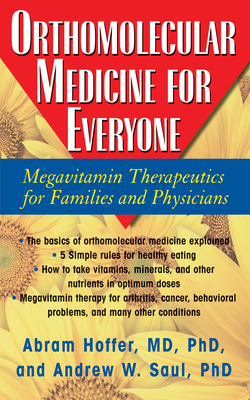 Orthomolecular Medicine for Everyone: Megavitamin Therapeutics for Families and Physicians - Hoffer, Abram, and Saul, Andrew W, PH.D.
