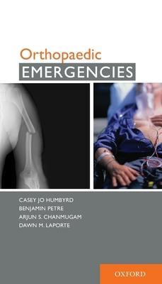 Orthopaedic Emergencies - Humbyrd, Casey J, and Petre, Benjamin, and Chanmugam, Arjun S