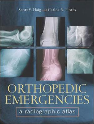 Orthopedic Emergencies: A Radiographic Altas - Flores, Carlos R, and Haig, Scott V, M.D.