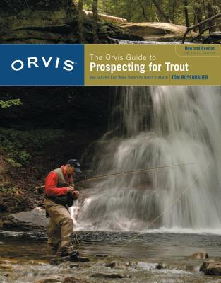 Orvis Guide to Prospecting for Trout, New and Revised: How to Catch Fish When There's No Hatch to Match - Rosenbauer, Tom
