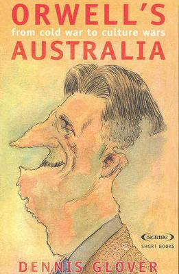 Orwell's Australia: From Cold War to Culture Wars - Glover, Dennis