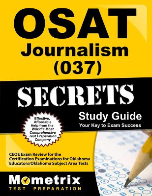 OSAT Journalism (037) Secrets: CEOE Exam Review for the Certification Examinations for Oklahoma Educators/Oklahoma Subject Area Tests - Ceoe Exam Secrets Test Prep Team