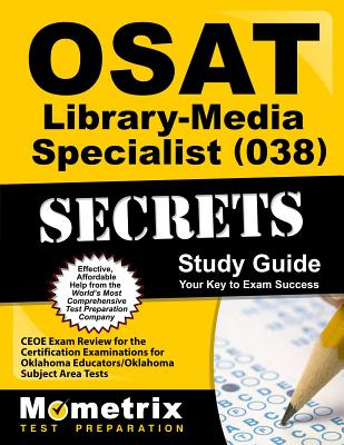 OSAT Library-Media Specialist (038) Secrets, Study Guide: CEOE Exam Review for the Certification Examinations for Oklahoma Educators / Oklahoma Subject Area Tests - Mometrix Media (Creator)