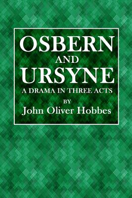 Osbern and Ursyne: A Drama in Three Acts - Hobbes, John Oiver