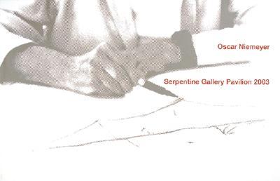 Oscar Niemeyer 2003: Serpentine Gallery Pavilion - Abache, Ludwig (Photographer), and Cavalcanti, Lauro (Editor), and Peyton-Jones, Julia (Editor)