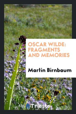 Oscar Wilde: Fragments and Memories - Birnbaum, Martin