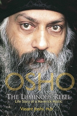 Osho: The Luminous Rebel: Life Story of a Maverick Mystic - Joshi, Vasant