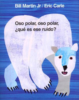 Oso Polar, Oso Polar, Que Es Ese Ruido? - Martin, Bill, and Carle, Eric (Illustrator)