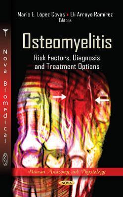 Osteomyelitis: Risk Factors, Diagnosis & Treatment Options - Lopez Covas, Mario E. (Editor), and Arroyo Ramirez, Eli (Editor)