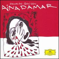 Osvaldo Golijov: Ainadamar - Adam del Monte (flamenco guitar); Andrew York (guitar); Anne Carolyn Bird (vocals); Dawn Upshaw (vocals);...