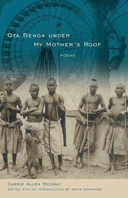 Ota Benga Under My Mother's Roof - McCray, Carrie Allen, and Simmonds, Kevin (Editor)