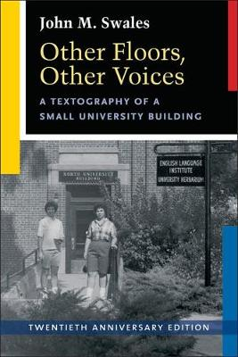 Other Floors, Other Voices, Twentieth Anniversary Edition: A Textography of a Small University Building - Swales, John M
