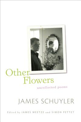Other Flowers: Uncollected Poems - Schuyler, James