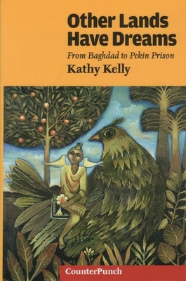 Other Lands Have Dreams: From Baghdad to Pekin Prison - Kelly, Kathy