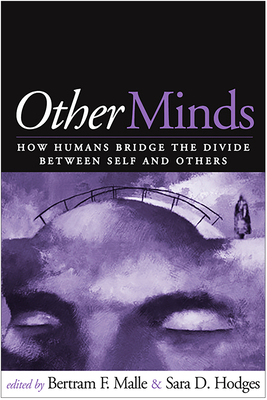 Other Minds: How Humans Bridge the Divide Between Self and Others - Malle, Bertram F, PhD (Editor), and Hodges, Sara D, PhD (Editor)