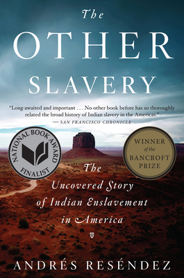 Other Slavery: The Uncovered Story of Indian Enslavement in America - Resendez, Andres