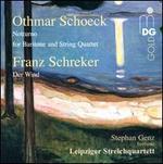 Othmar Schoeck: Notturno for Baritone and String Quartet; Franz Schreker: Der Wind