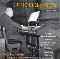 Otto Olsson: Credo Symphoniacum; Pastorale; Prelude and Fugue in C sharp minor; Cantilena - Erik Lundkvist (organ)