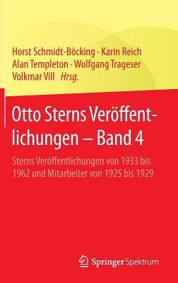 Otto Sterns Veroffentlichungen - Band 4: Sterns Veroffentlichungen Von 1933 Bis 1962 Und Mitarbeiter Von 1925 Bis 1929 - Schmidt-Bocking, Horst (Editor), and Reich, Karin (Editor), and Templeton, Alan (Editor)