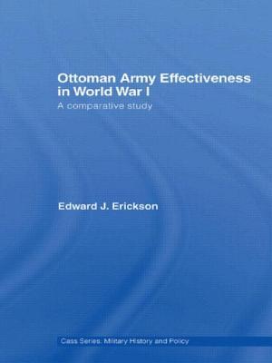 Ottoman Army Effectiveness in World War I: A Comparative Study - Erickson, Edward J