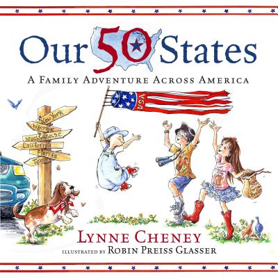 Our 50 States: A Family Adventure Across America - Cheney, Lynne, and Glasser, Robin Preiss (Illustrator)