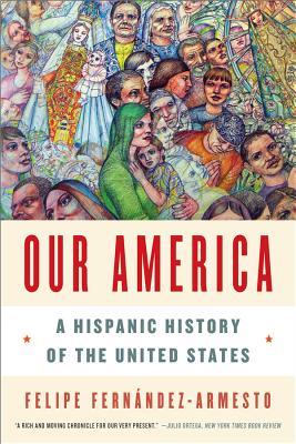 Our America: A Hispanic History of the United States - Fernandez-Armesto, Felipe