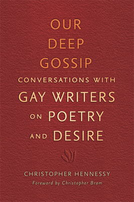 Our Deep Gossip: Conversations with Gay Writers on Poetry and Desire - Hennessy, Christopher, and Bram, Christopher (Foreword by)
